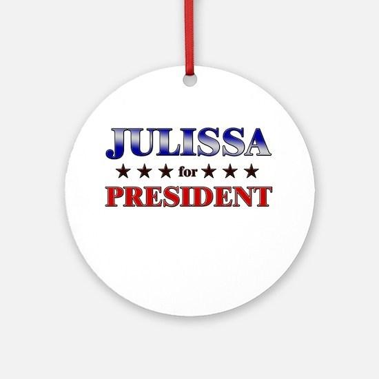 JULISSA for president Ornament (Round)