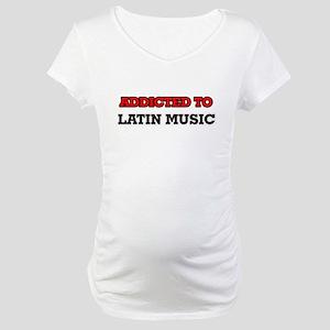 Addicted to Latin Music Maternity T-Shirt