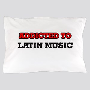 Addicted to Latin Music Pillow Case