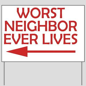 Worst Ever Bad Neighbor Yard Sign