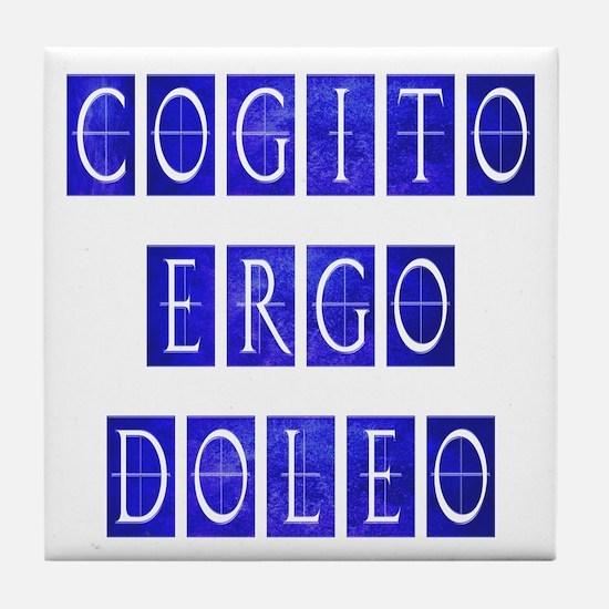 Cogito Ergo Doleo Tile Coaster