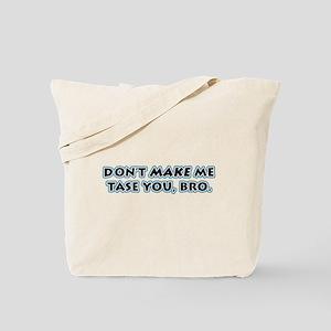 Don't Make Me Tase You, Bro! Tote Bag