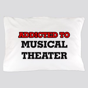 Addicted to Musical Theater Pillow Case