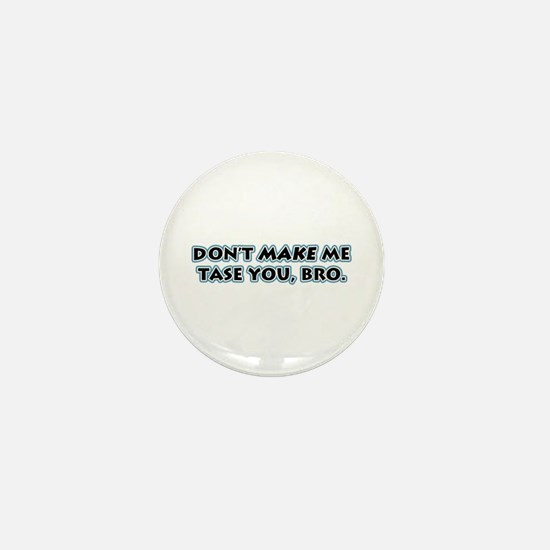 Don't Make Me Tase You, Bro! Mini Button