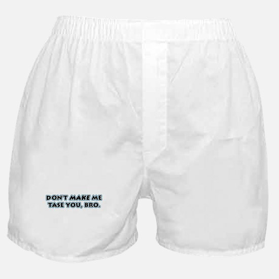 Don't Make Me Tase You, Bro! Boxer Shorts