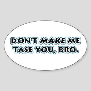 Don't Make Me Tase You, Bro! Oval Sticker