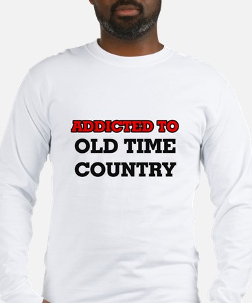 Addicted to Old Time Country Long Sleeve T-Shirt