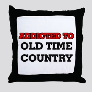 Addicted to Old Time Country Throw Pillow