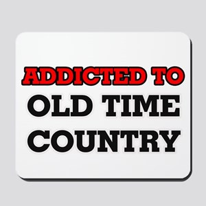 Addicted to Old Time Country Mousepad