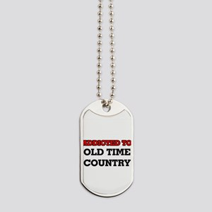 Addicted to Old Time Country Dog Tags