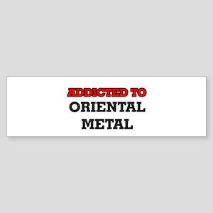 Addicted to Oriental Metal Bumper Sticker