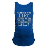 lift as much as you socialize Maternity Tank Top