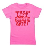 lift as much as you socialize Girl's Tee