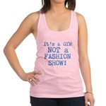 its a gym not a fashion show Racerback Tank Top