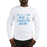 its a gym not a fashion show Long Sleeve T-Shirt