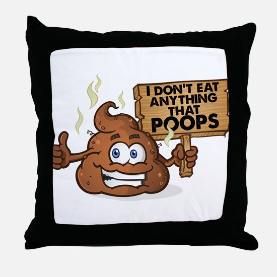 I Don't Eat Anything that Poops Throw Pillow