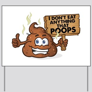 I Don't Eat Anything that Poops Yard Sign