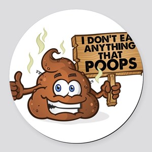 I Don't Eat Anything that Poo Round Car Magnet