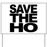 Save The Ho Yard Sign