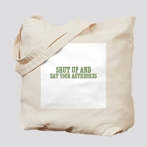 Shut Up And Eat Your Artichok Tote Bag