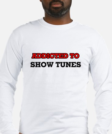 Addicted to Show Tunes Long Sleeve T-Shirt