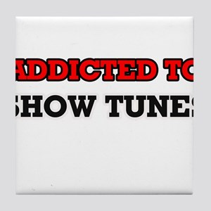 Addicted to Show Tunes Tile Coaster