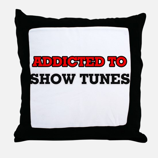 Addicted to Show Tunes Throw Pillow