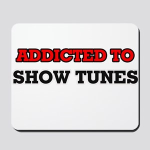 Addicted to Show Tunes Mousepad