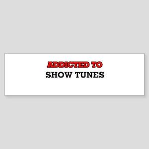 Addicted to Show Tunes Bumper Sticker