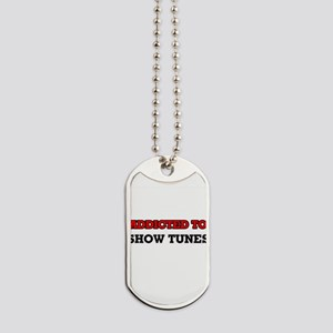 Addicted to Show Tunes Dog Tags
