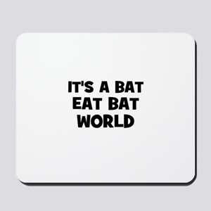 it's a bat eat bat world Mousepad