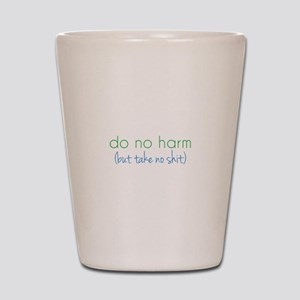 Do No Harm, But... Shot Glass