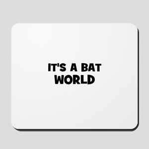 it's a bat world Mousepad