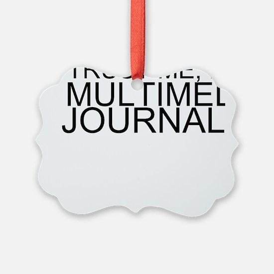Trust Me, I'm A Multimedia Journalist Ornament