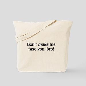 Don't Make Me Tase You Tote Bag