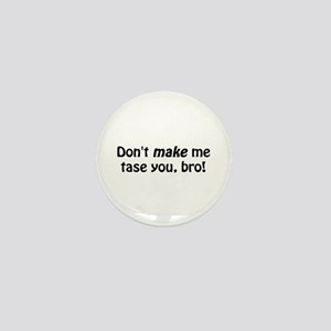 Don't Make Me Tase You Mini Button