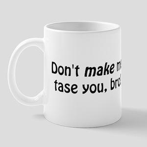 Don't Make Me Tase You Mug