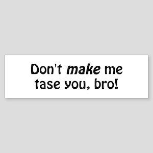 Don't Make Me Tase You Bumper Sticker