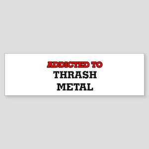Addicted to Thrash Metal Bumper Sticker