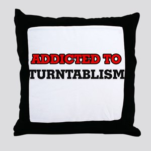 Addicted to Turntablism Throw Pillow