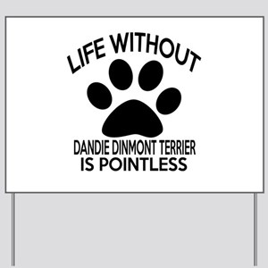 Life Without Dandie Dinmont Terrier Dog Yard Sign