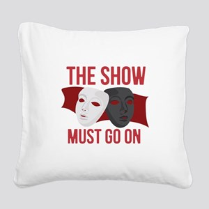 Must Go On Square Canvas Pillow