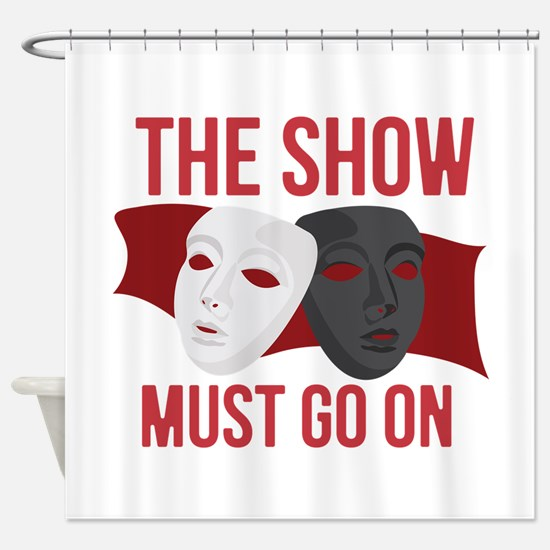 Must Go On Shower Curtain
