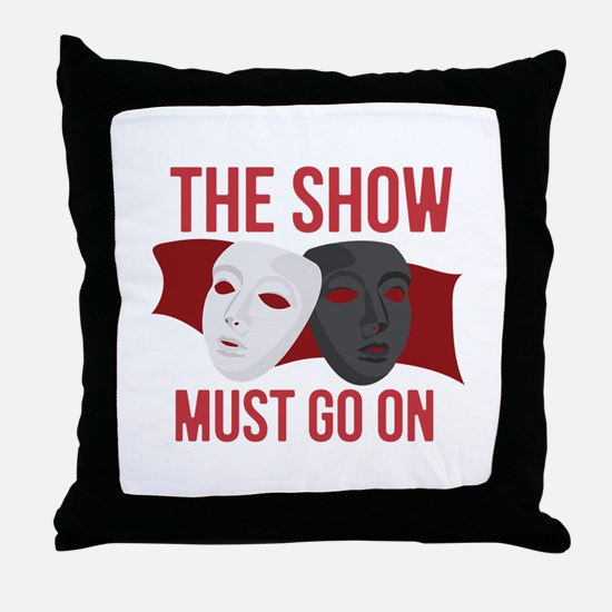 Must Go On Throw Pillow