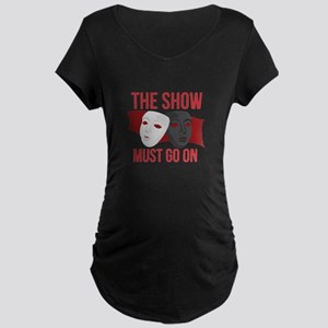 Must Go On Maternity T-Shirt