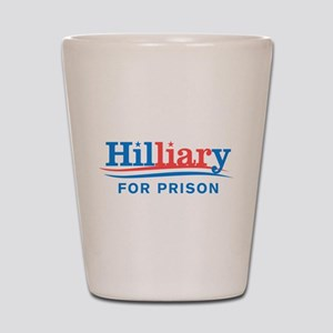 Liar Hillary For Prison Shot Glass