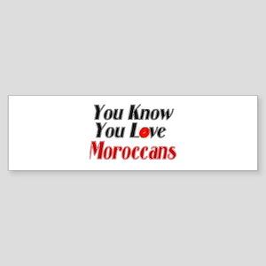 You love Moroccans Bumper Sticker