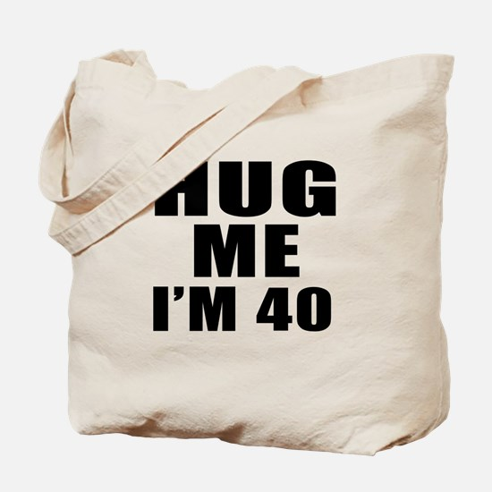 Hug Me I Am 40 Tote Bag