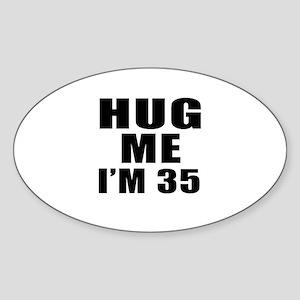 Hug Me I Am 35 Sticker (Oval)