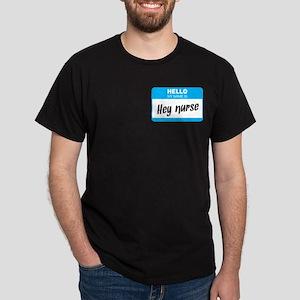 Hey Nurse Name Tag Dark T-Shirt
